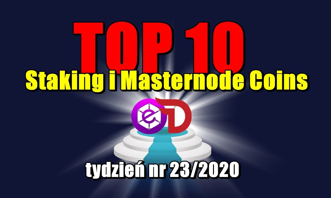 Top 10 Staking i Masternode Coins - tydzień nr 23/2020