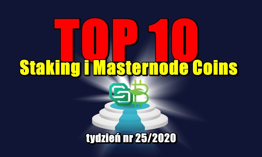 Top 10 Staking i Masternode Coins - tydzień nr 25/2020