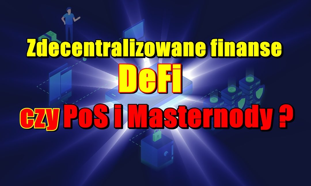 Zdecentralizowane finanse DeFi, czy PoS i Masternody?