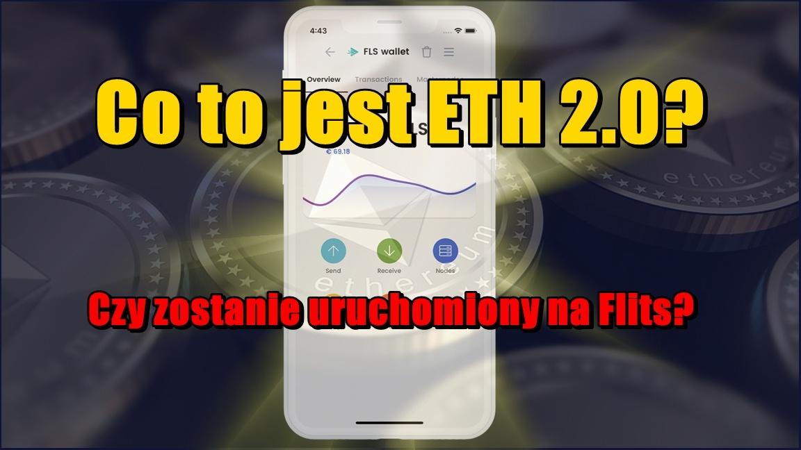 Co to jest ETH 2.0? Czy zostanie uruchomiony na Flits?