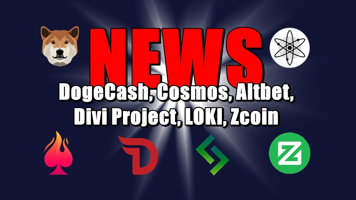 NEWS: DogeCash, Cosmos, Altbet, Divi Project, LOKI, Zcoin