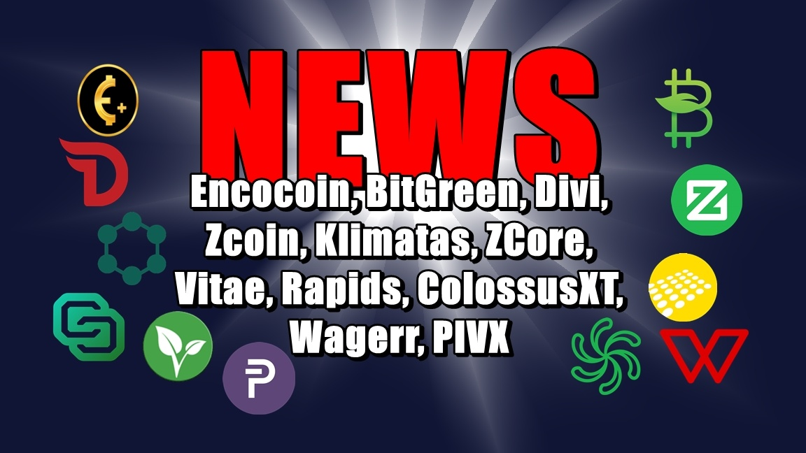 NEWS: Encocoin, BitGreen, Divi, Zcoin, Klimatas, ZCore, Vitae, Rapids, ColossusXT, Wagerr, PIVX