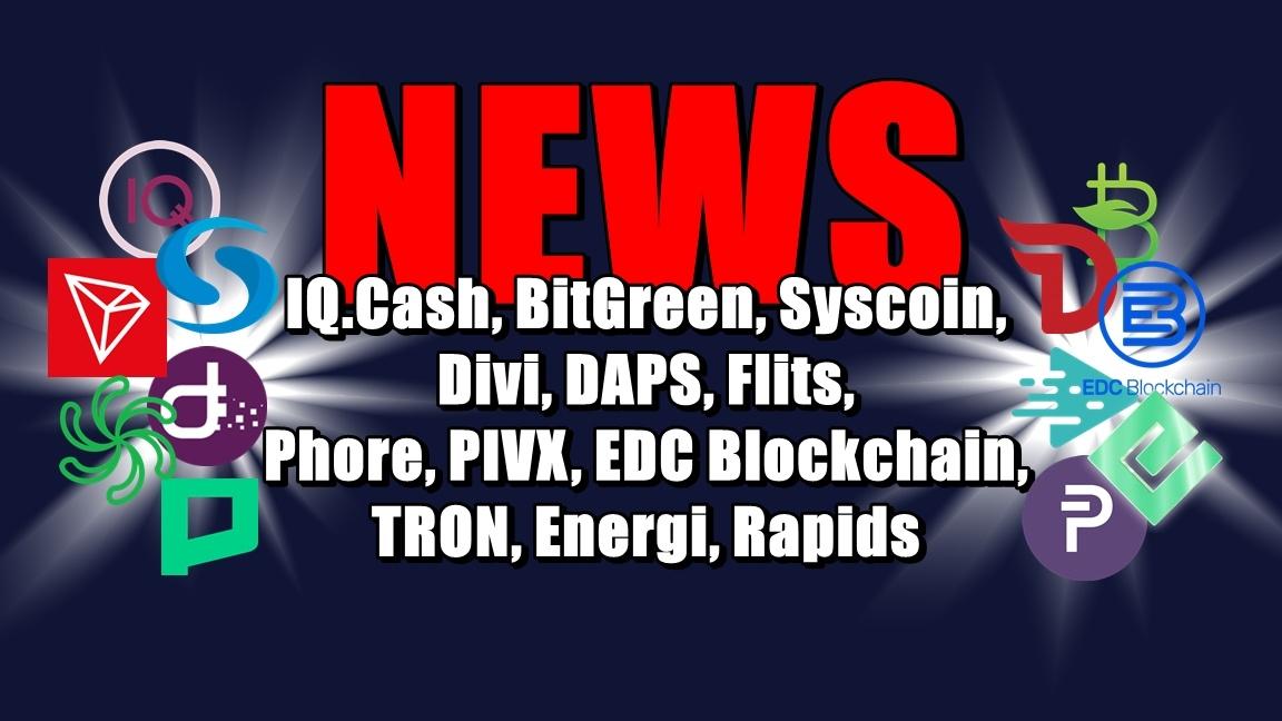NEWS: IQ.Cash, BitGreen, Syscoin, Divi, DAPS, Flits, Phore, PIVX, EDC Blockchain, TRON, Energi, Rapids