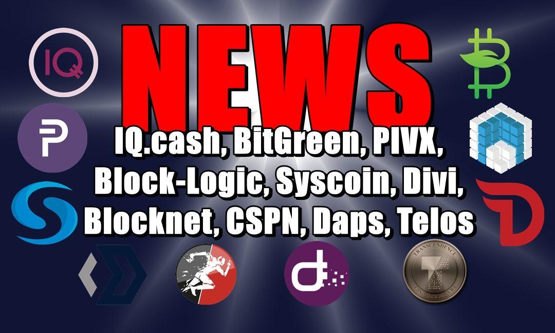 NEWS: IQ.cash, BitGreen, PIVX, Block-Logic, Syscoin, Divi, Blocknet, CSPN, Daps, Telos