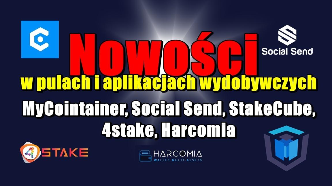Nowości w pulach i aplikacjach wydobywczych: MyCointainer, Social Send, StakeCube, 4stake, Harcomia