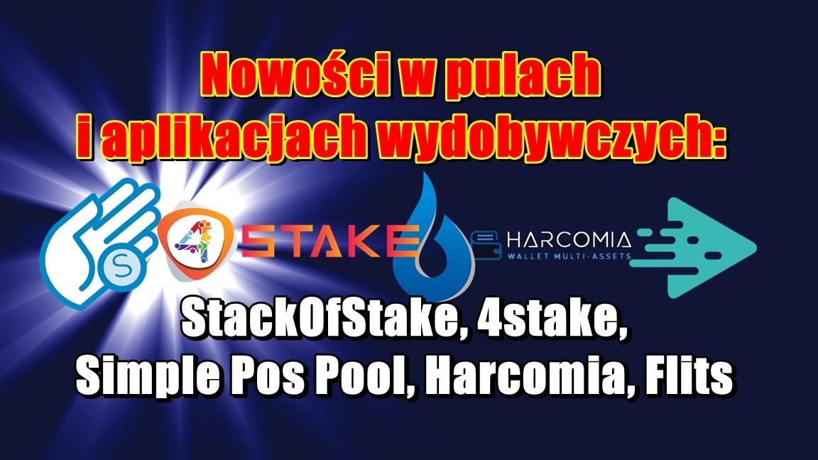 Nowości w pulach i aplikacjach wydobywczych:  StackOfStake, 4stake, Simple Pos Pool, Harcomia, Flits