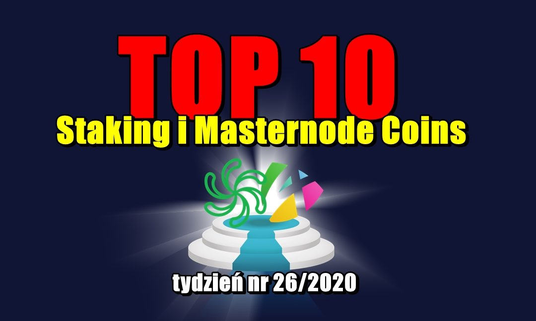 Top 10 Staking i Masternode Coins - tydzień nr 26/2020