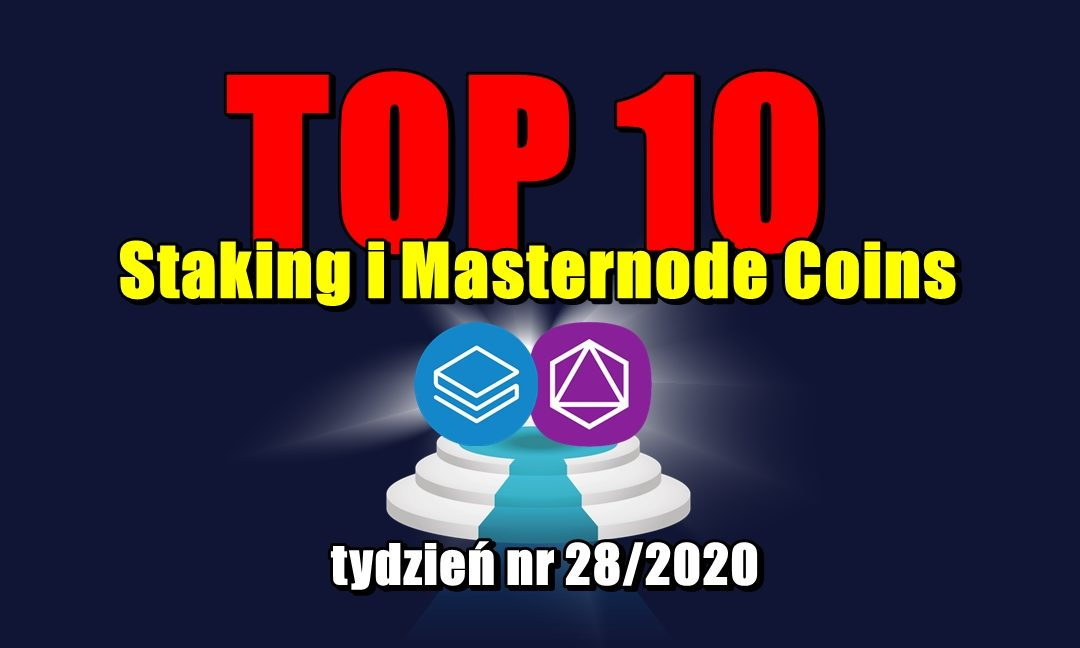 Top 10 Staking i Masternode Coins - tydzień nr 28/2020