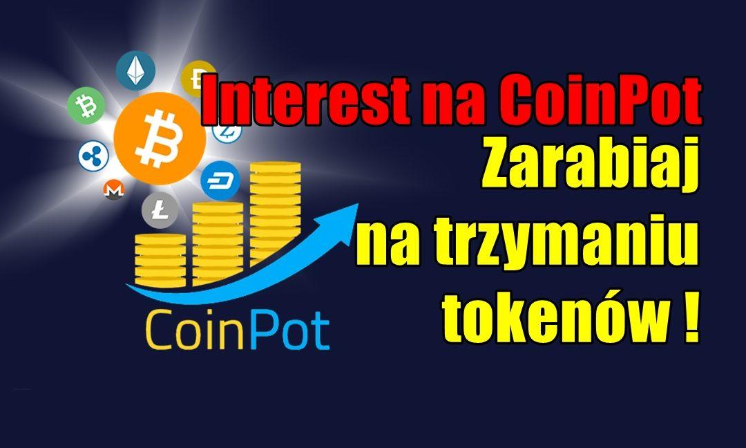 Interest na CoinPot – Zarabiaj na trzymaniu tokenów!