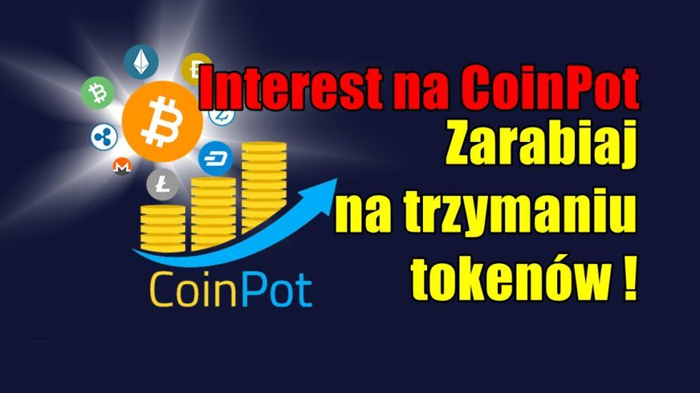 Interest na CoinPot - Zarabiaj na trzymaniu tokenów!