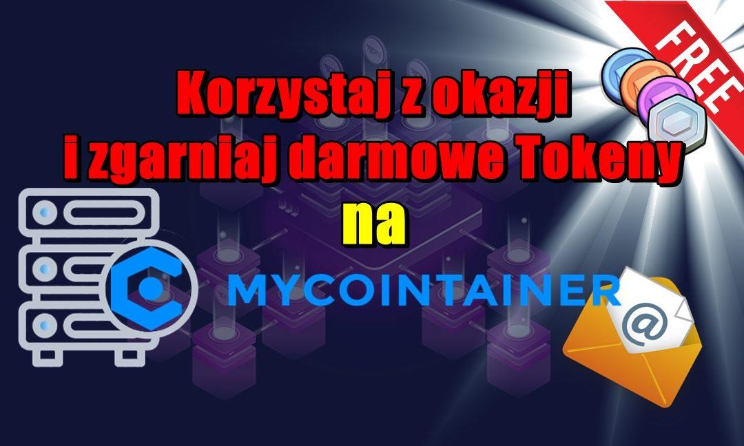 Korzystaj z okazji i zgarniaj darmowe Tokeny na Mycointainer!