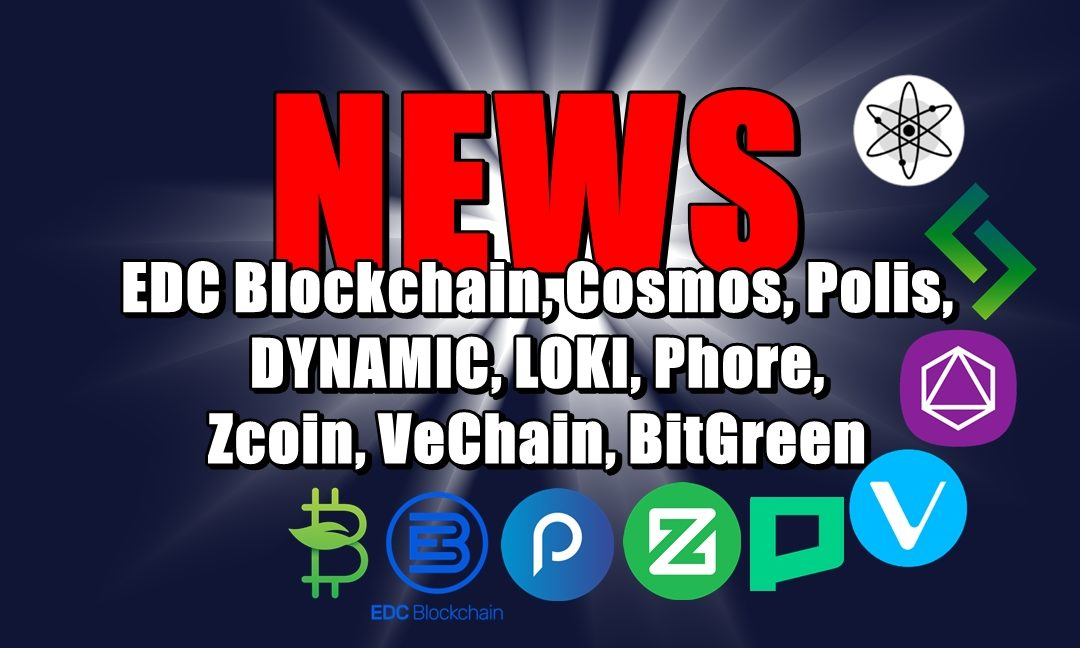 NEWS: EDC Blockchain, Cosmos, Polis, DYNAMIC, LOKI, Phore, Zcoin, VeChain, BitGreen