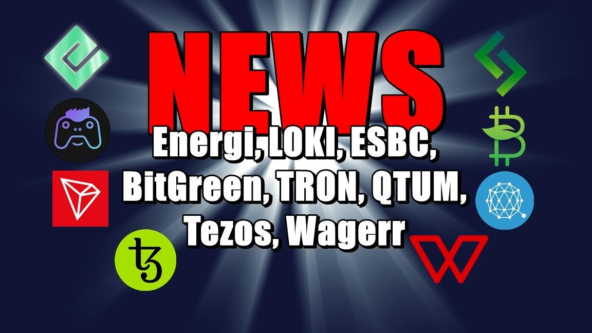 NEWS: Energi, LOKI, ESBC, BitGreen, TRON, QTUM, Tezos, Wagerr