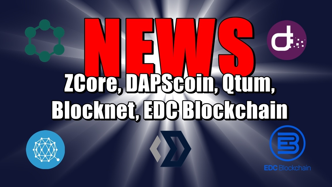 NEWS: ZCore, DAPScoin, Qtum, Blocknet, EDC Blockchain