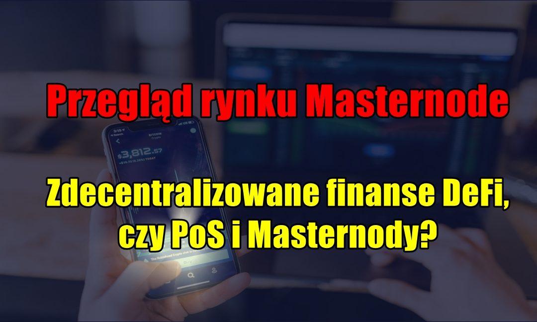 Przegląd rynku Masternode. Zdecentralizowane finanse DeFi, czy PoS i Masternody