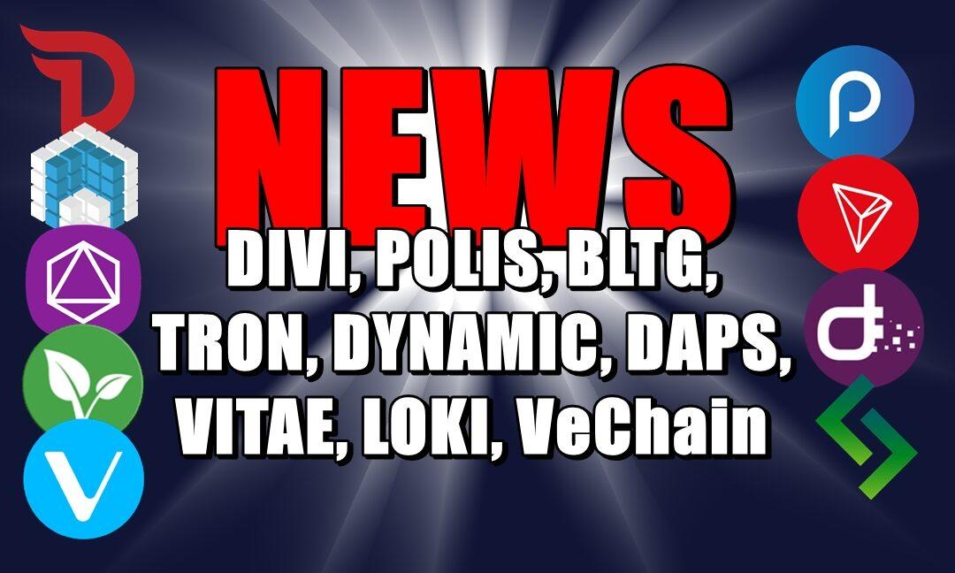 NEWS: DIVI, POLIS, BLTG, TRON, DYNAMIC, DAPS, VITAE, LOKI, VeChain