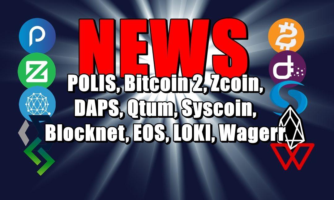 NEWS: POLIS, Bitcoin 2, Zcoin, DAPS, Qtum, Syscoin, Blocknet, EOS, LOKI, Wagerr