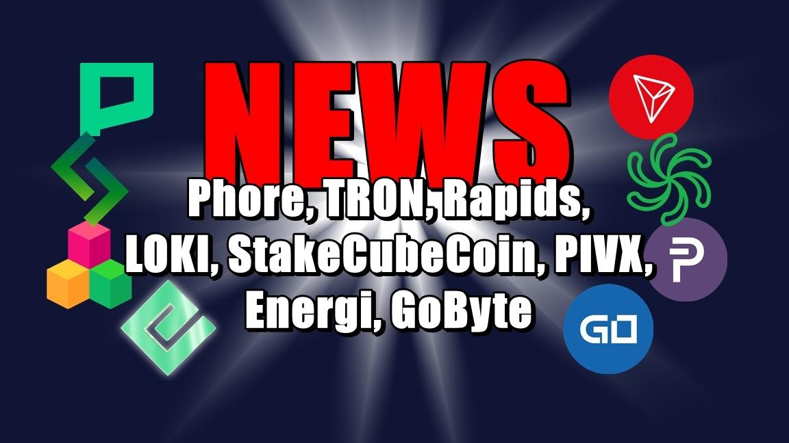 NEWS: Phore, TRON, Rapids, LOKI, StakeCubeCoin, PIVX, Energi, GoByte