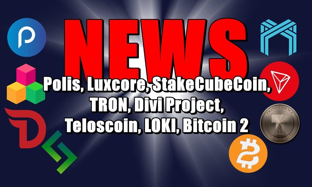 NEWS: Polis, Luxcore, StakeCubeCoin, TRON, Divi Project, Teloscoin, LOKI, Bitcoin 2