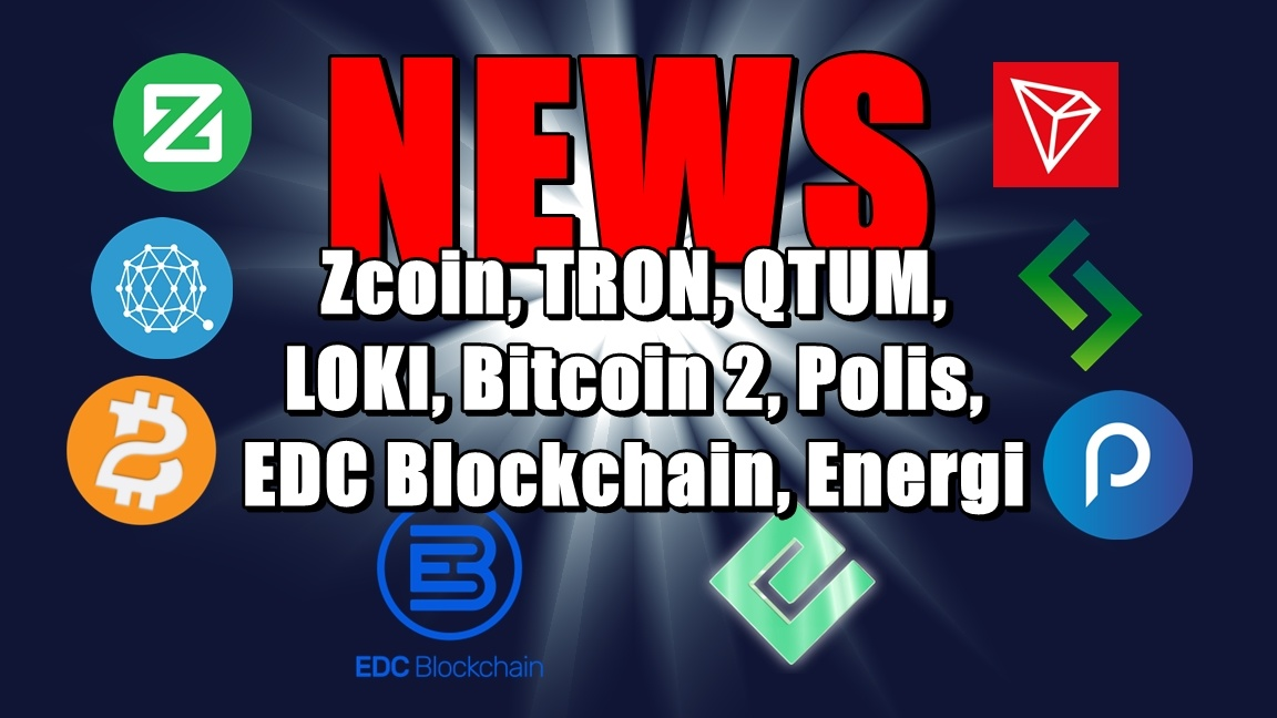 NEWS: Zcoin, TRON, QTUM, LOKI, Bitcoin 2, Polis, EDC Blockchain, Energi