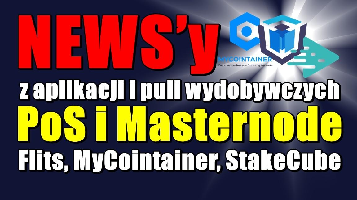 NEWS'y z aplikacji i puli wydobywczych PoS i Masternode: Flits, MyCointainer, StakeCube