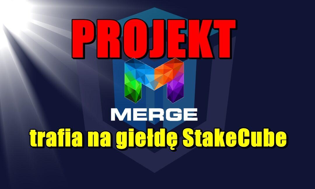 Projekt Merge trafia na giełdę StakeCube
