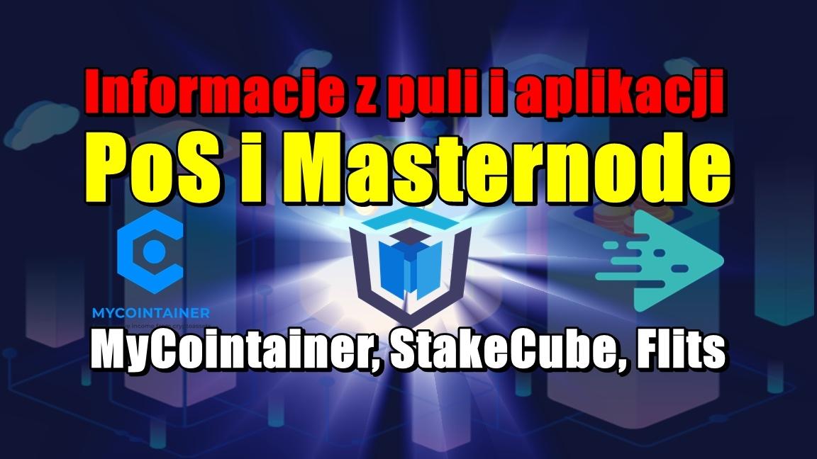 Informacje z puli i aplikacji PoS i Masternode: MyCointainer, StakeCube, Flits