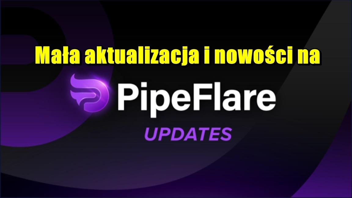 Mała aktualizacja i nowości na PipeFlare!
