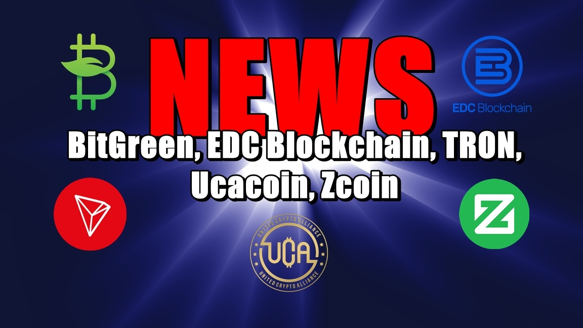 NEWS: BitGreen, EDC Blockchain, TRON, Ucacoin, Zcoin
