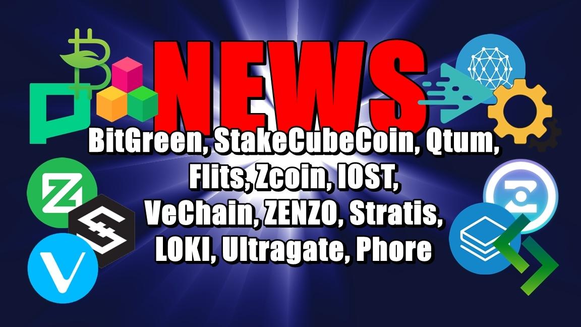 NEWS: BitGreen, StakeCubeCoin, Qtum, Flits, Zcoin, IOST, VeChain, ZENZO, Stratis, LOKI, Ultragate, Phore