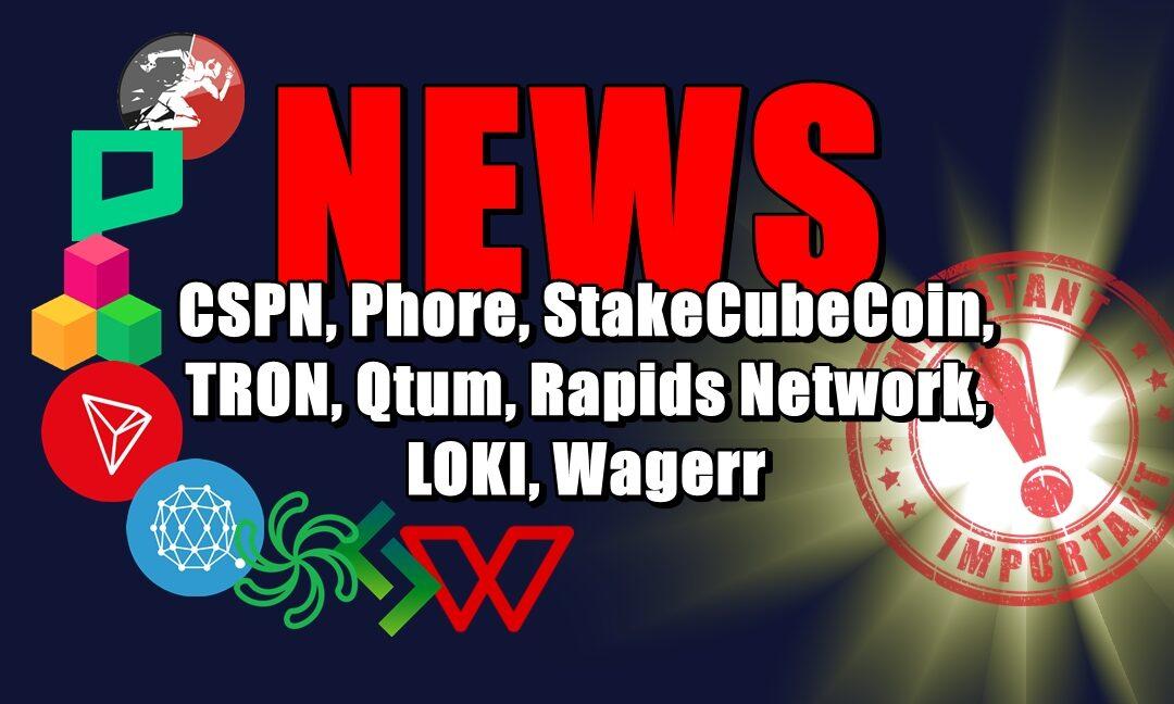NEWS: CSPN, Phore, StakeCubeCoin, TRON, Qtum, Rapids Network, LOKI, Wagerr