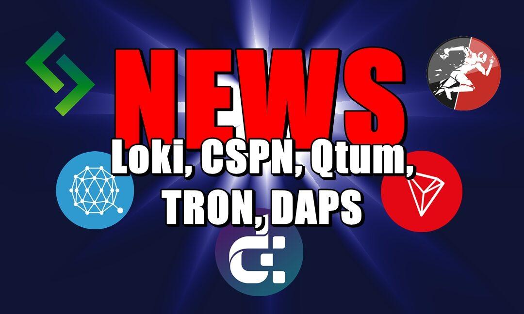 NEWS: Loki, CSPN, Qtum, TRON, DAPS