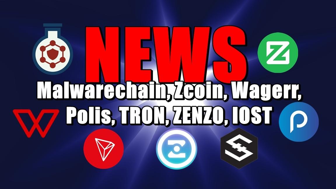 NEWS: Malwarechain, Zcoin, Wagerr, Polis, TRON, ZENZO, IOST