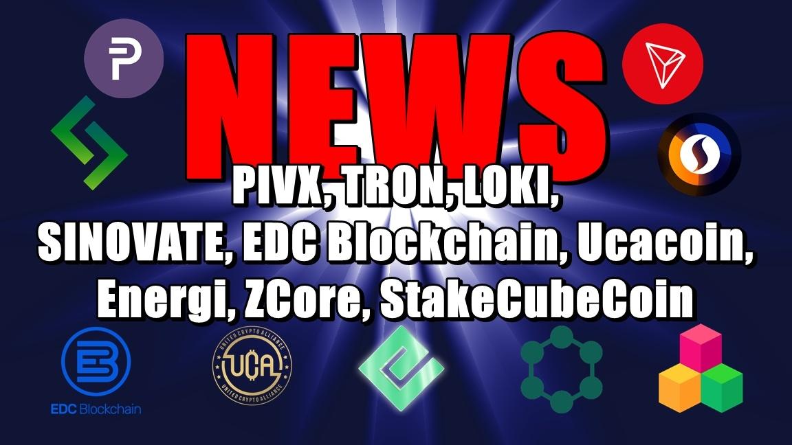 NEWS: PIVX, TRON, LOKI, SINOVATE, EDC Blockchain, Ucacoin, Energi, ZCore, StakeCubeCoin