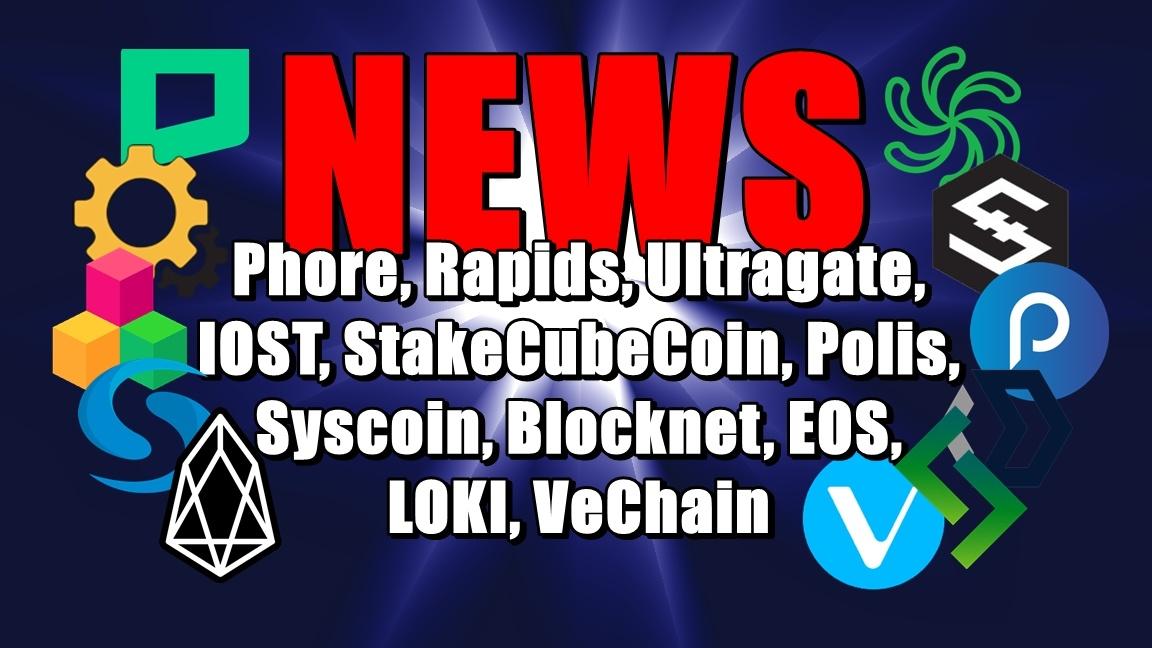 NEWS: Phore, Rapids, Ultragate, IOST, StakeCubeCoin, Polis, Syscoin, Blocknet, EOS, LOKI, VeChain