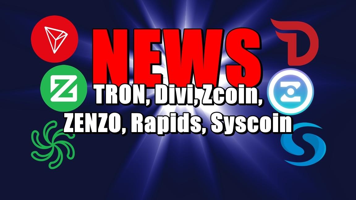 NEWS: TRON, Divi, Zcoin, ZENZO, Rapids, Syscoin