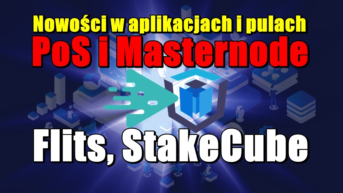 Nowości w aplikacjach i pulach PoS i Masternode: Flits, StakeCube