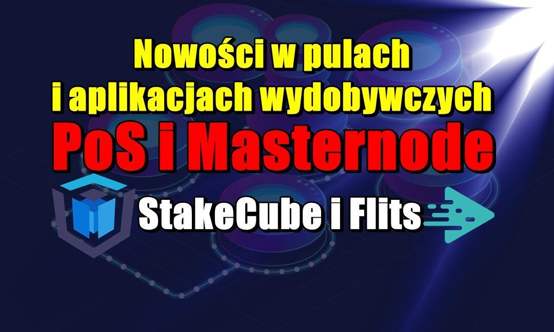 Nowości w pulach i aplikacjach wydobywczych PoS i Masternode: StakeCube i Flits