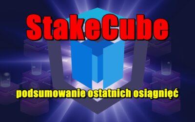 StakeCube podsumowanie ostatnich osiągnięć