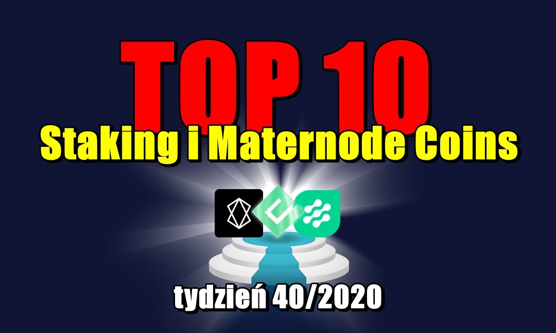 Top 10 Staking i Maternode Coins – tydzień 40/2020