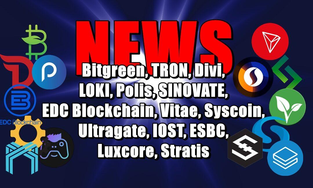 NEWS: Bitgreen, TRON, Divi, LOKI, Polis, SINOVATE, EDC Blockchain, Vitae, Syscoin, Ultragate, IOST, ESBC, Luxcore, Stratis