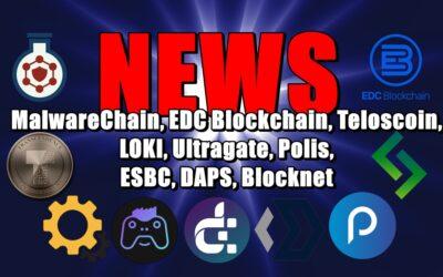 NEWS: MalwareChain, EDC Blockchain, Teloscoin, LOKI, Ultragate, Polis, ESBC, DAPS, Blocknet