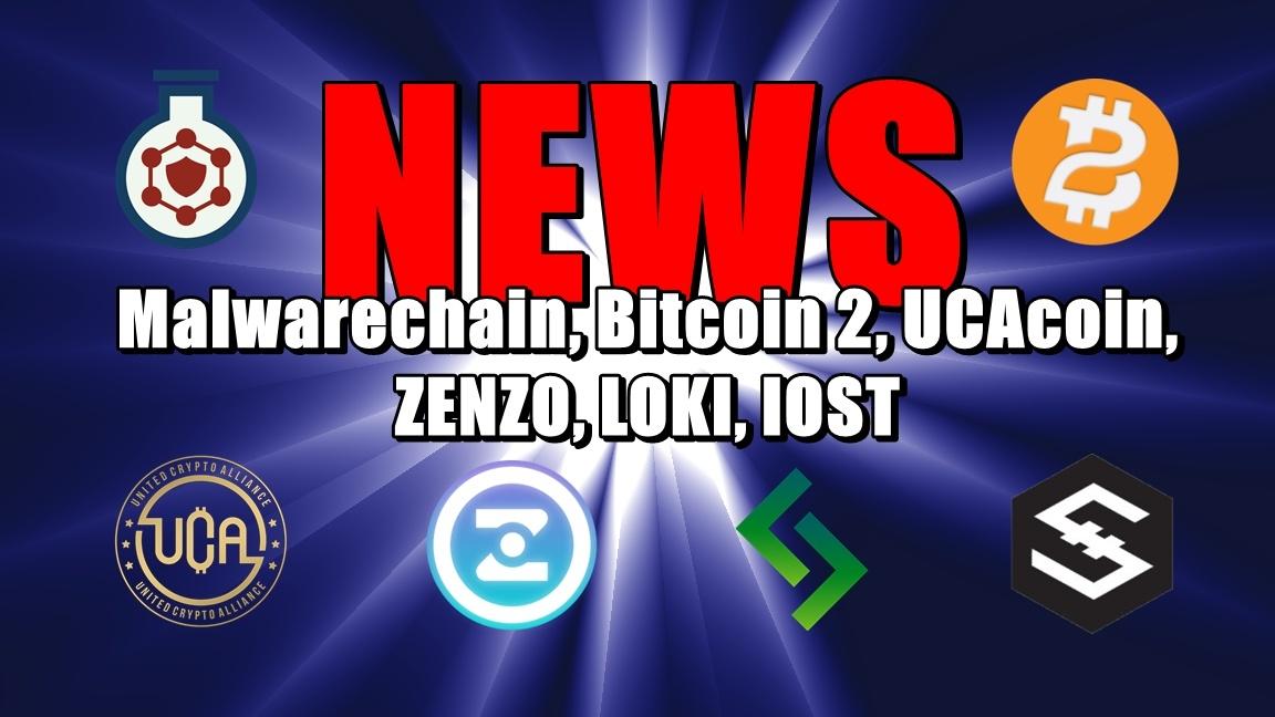 NEWS: Malwarechain, Bitcoin 2, UCAcoin, ZENZO, LOKI, IOST