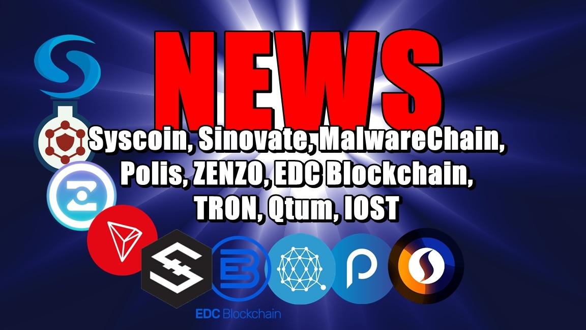 NEWS: Syscoin, Sinovate, MalwareChain, Polis, ZENZO, EDC Blockchain, TRON, Qtum, IOST