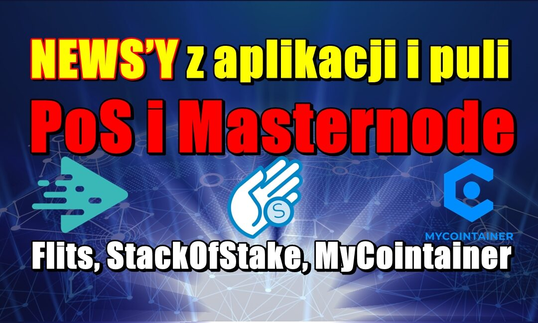 NEWS'y z aplikacji i puli PoS i Masternode: Flits, StackOfStake, MyCointainer