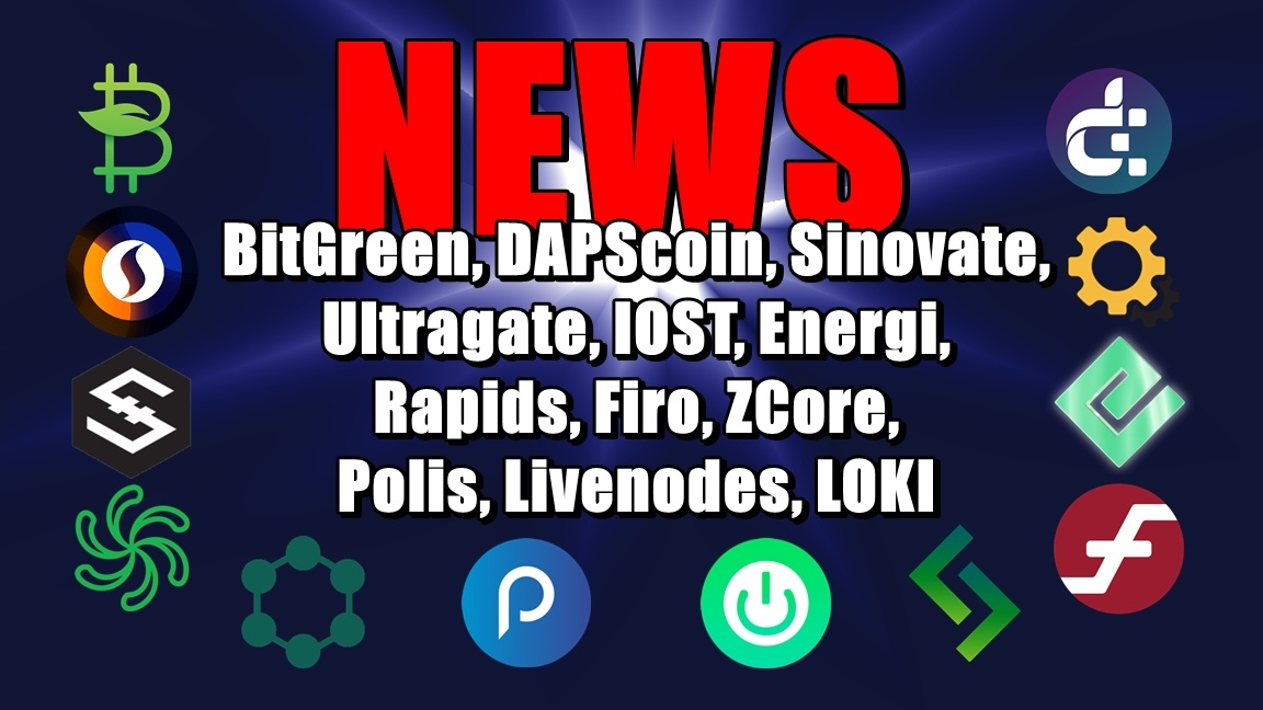 NEWS: BitGreen, DAPScoin, Sinovate, Ultragate, IOST, Energi, Rapids, Firo, ZCore, Polis, Livenodes, LOKI
