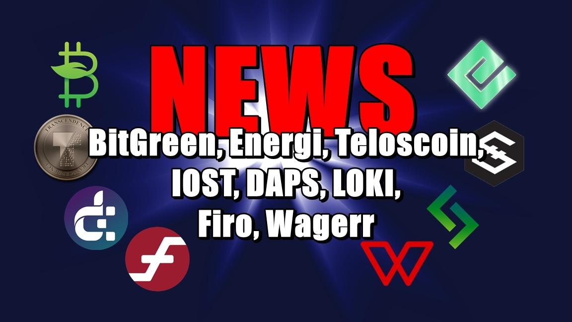 NEWS: BitGreen, Energi, Teloscoin, IOST, DAPS, LOKI, Firo, Wagerr