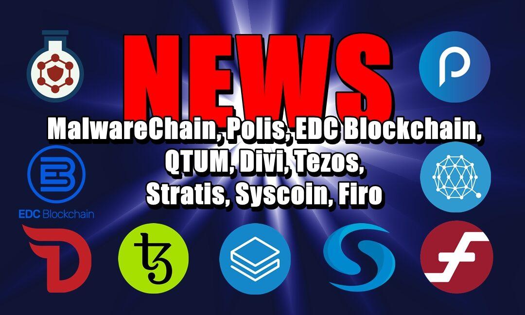 NEWS: MalwareChain, Polis, EDC Blockchain, QTUM, Divi, Tezos, Stratis, Syscoin, Firo