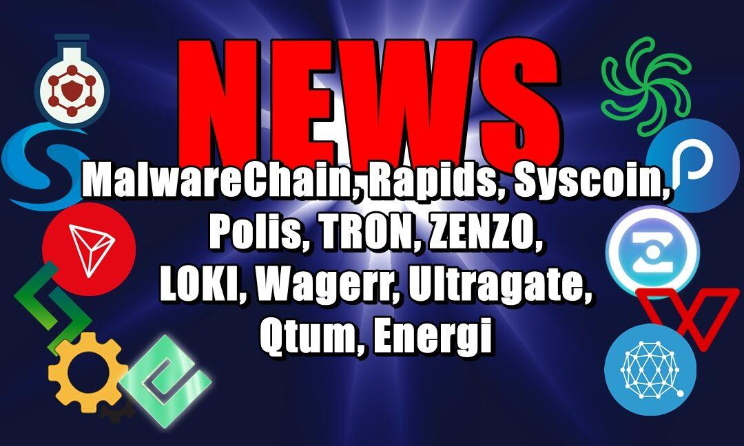 NEWS: MalwareChain, Rapids, Syscoin, Polis, TRON, ZENZO, LOKI, Wagerr, Ultragate, Qtum, Energi