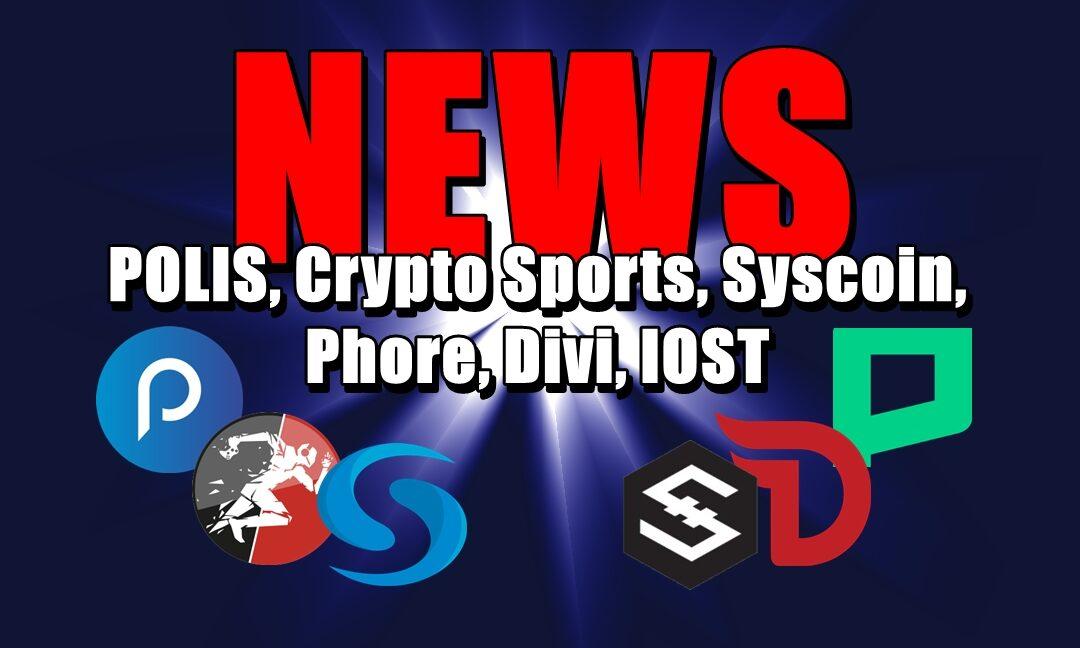 NEWS: POLIS, Crypto Sports, Syscoin, Phore, Divi, IOST